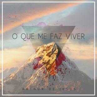 """""""O Que Me Faz Viver"""" lançamento de Arthur de Jesus"""