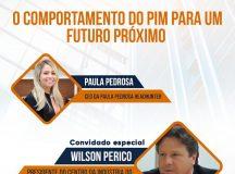 LIVE COM WILSON PÉRICO – O comportamento do PIM para o futuro próximo